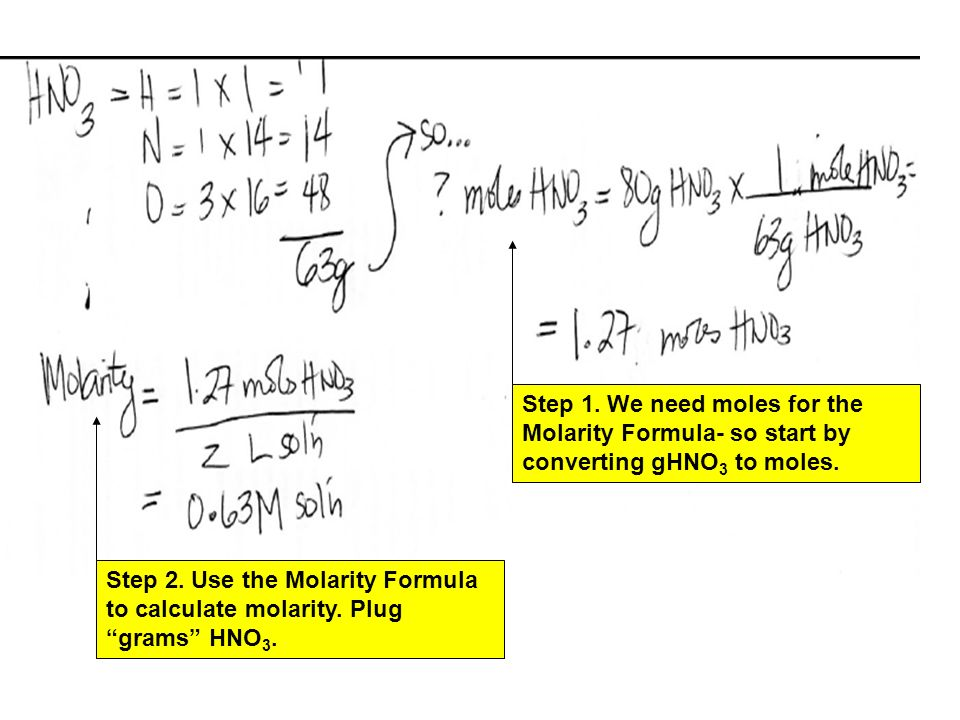 Step 1. We need moles for the Molarity Formula- so start by converting gHNO 3 to moles.