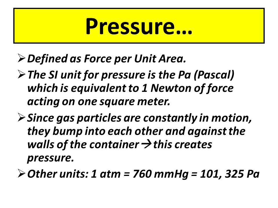 Pressure… Defined as Force per Unit Area.