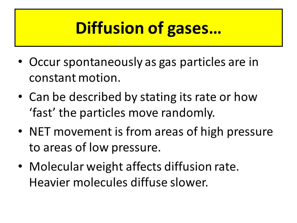 Diffusion of gases… Occur spontaneously as gas particles are in constant motion.