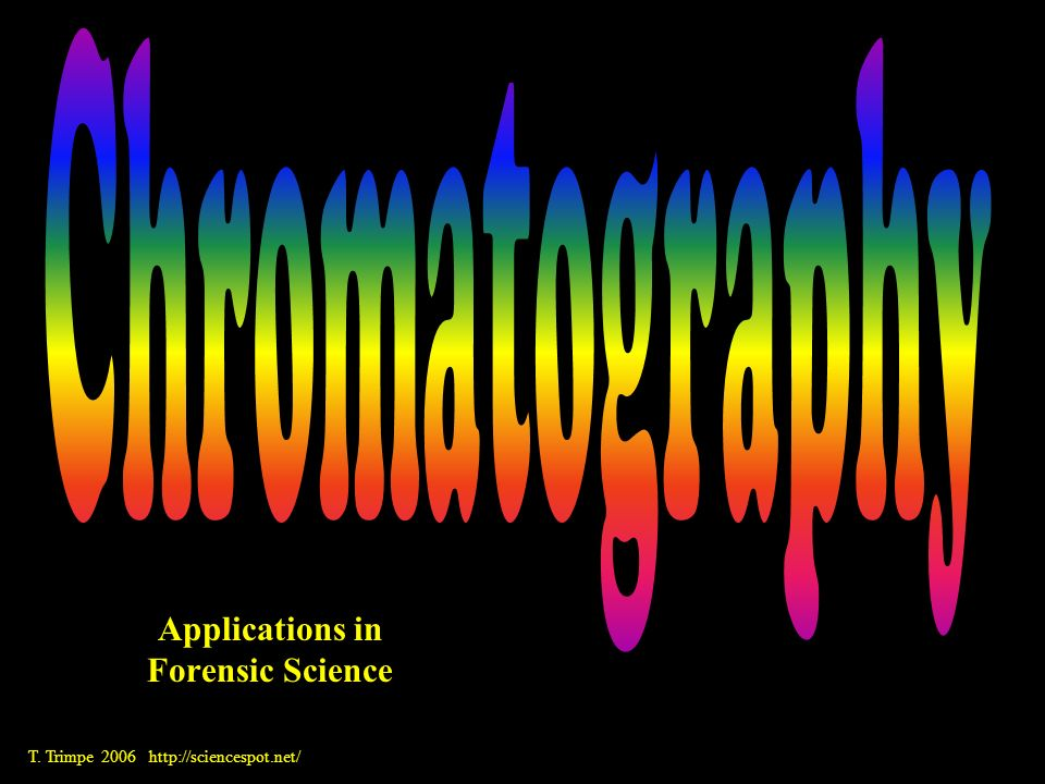 Applications in Forensic Science T. Trimpe 2006 http://sciencespot.net/