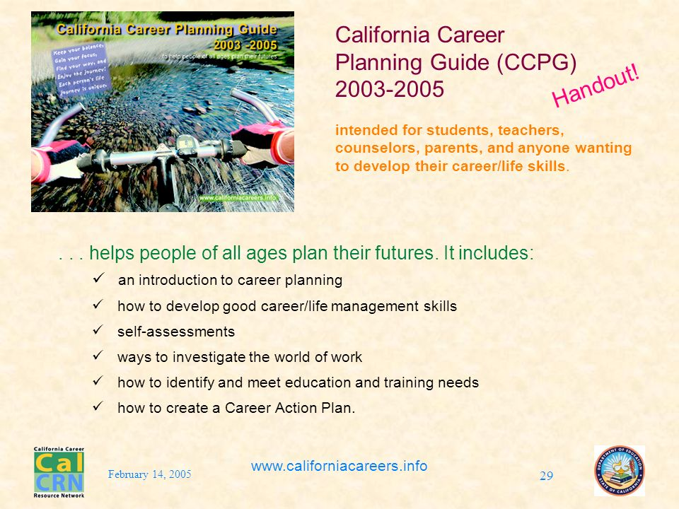 February 14, 2005 www.californiacareers.info 29 California Career Planning Guide (CCPG) 2003-2005 intended for students, teachers, counselors, parents, and anyone wanting to develop their career/life skills....