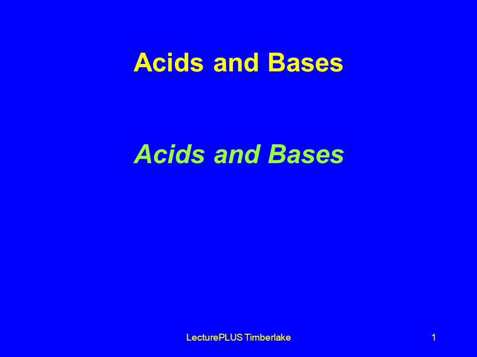 LecturePLUS Timberlake2 Arrhenius Acids and Bases Acids produce H + in aqueous solutions water HCl H + (aq) + Cl - (aq) Bases produce OH - in aqueous solutions water NaOH Na + (aq) + OH - (aq)