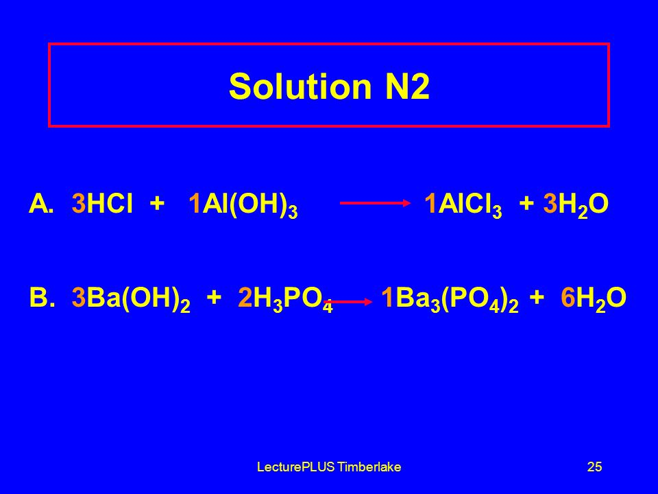 LecturePLUS Timberlake25 Solution N2 A. 3HCl + 1Al(OH) 3 1AlCl 3 + 3H 2 O B.