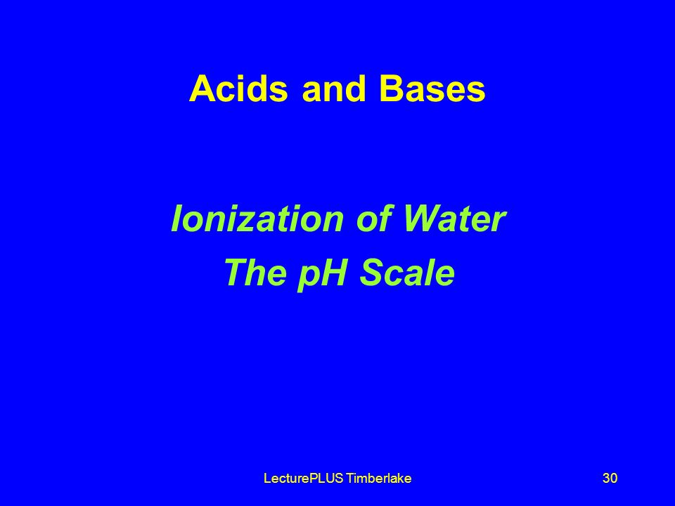 LecturePLUS Timberlake30 Acids and Bases Ionization of Water The pH Scale