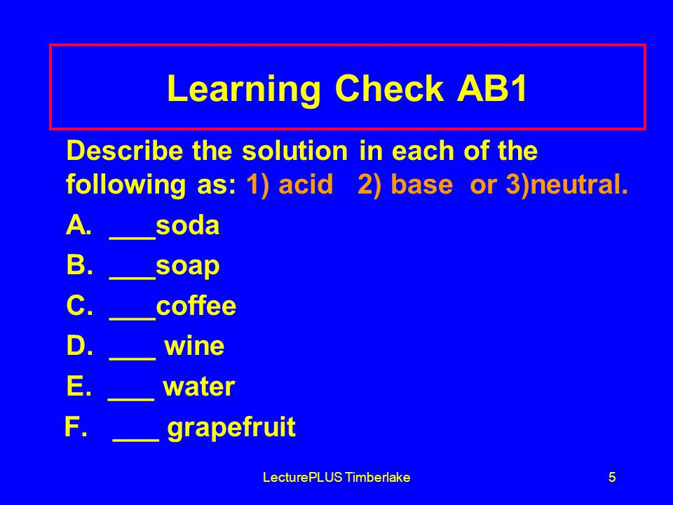 LecturePLUS Timberlake66 Strong and Weak Acids and Bases Strong acids HCl, HNO 3, H 2 SO 4 Most other acids are weak.
