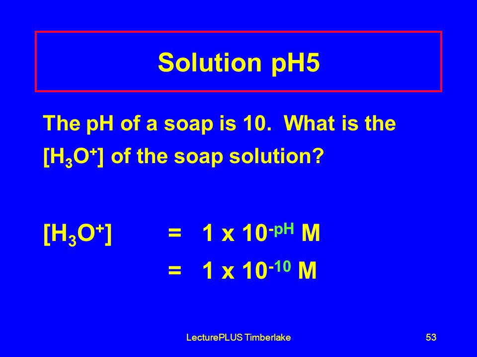 LecturePLUS Timberlake53 Solution pH5 The pH of a soap is 10.