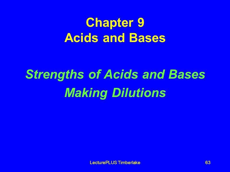 LecturePLUS Timberlake63 Chapter 9 Acids and Bases Strengths of Acids and Bases Making Dilutions