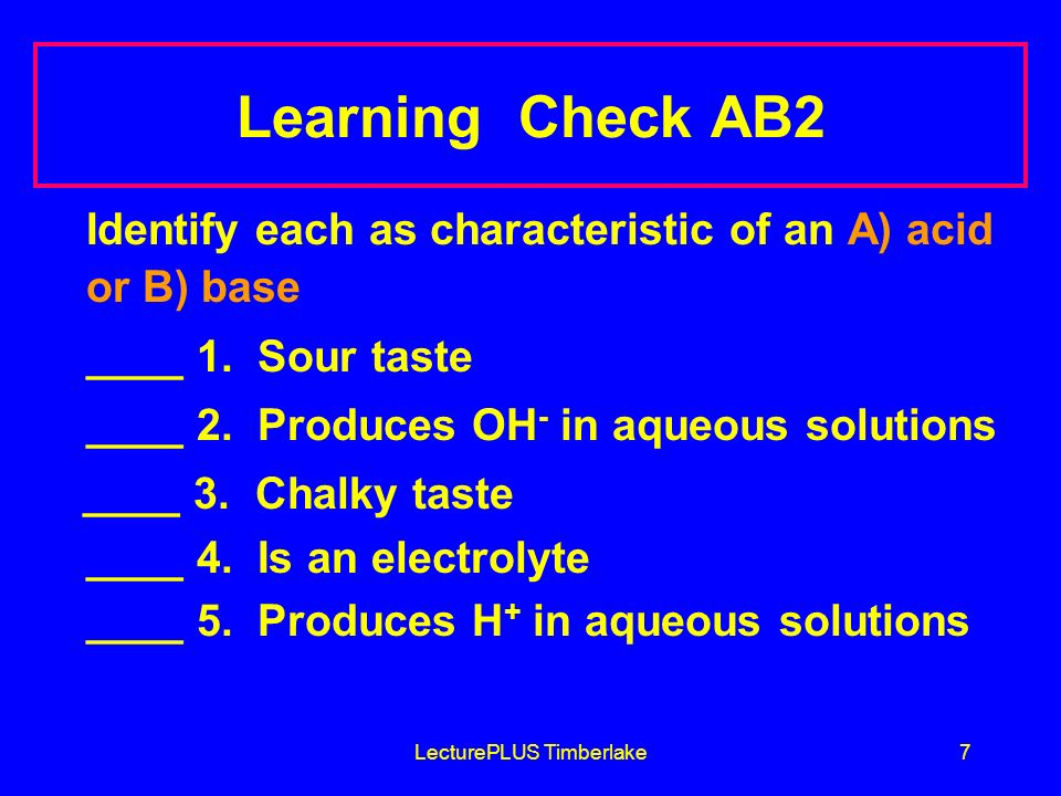 LecturePLUS Timberlake8 Solution AB2 Identify each as a characteristic of an A) acid or B) base _A_ 1.