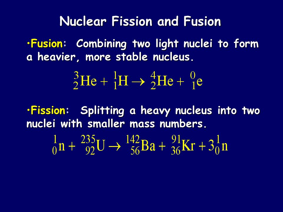 Nuclear Fission and Fusion Fusion: Combining two light nuclei to form a heavier, more stable nucleus.Fusion: Combining two light nuclei to form a heav