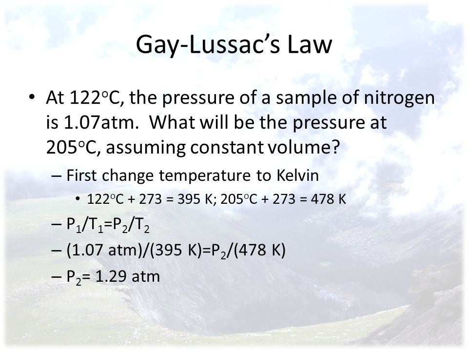 Gay-Lussacs Law At 122 o C, the pressure of a sample of nitrogen is 1.07atm.