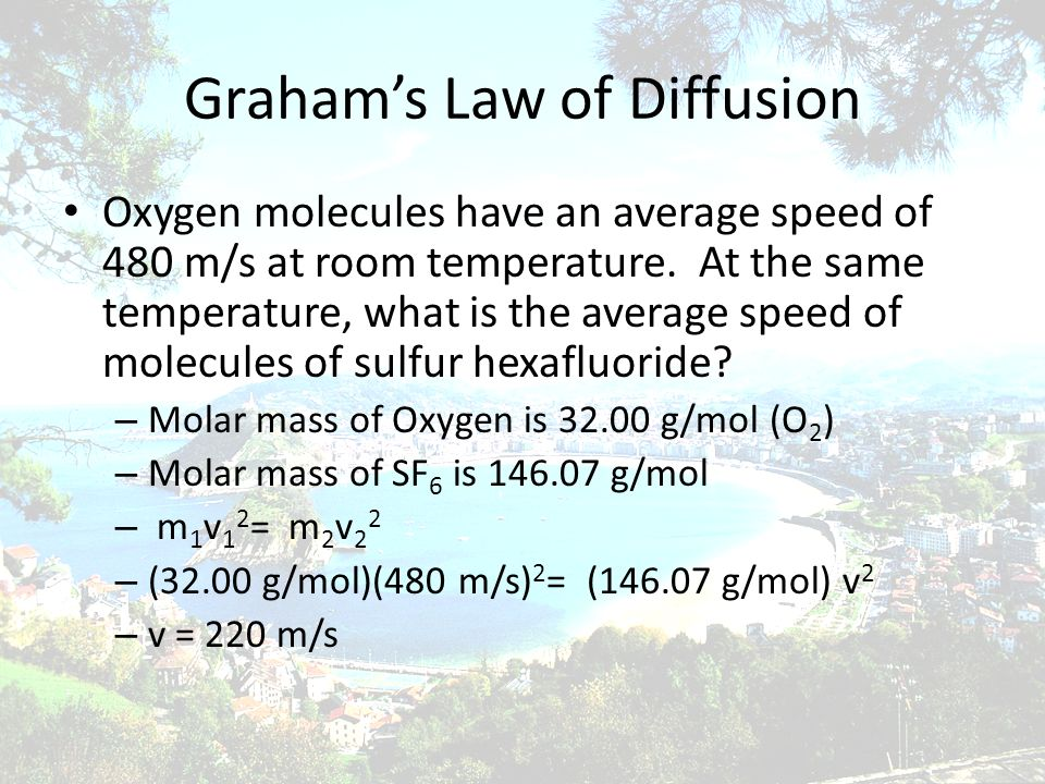 Grahams Law of Diffusion Oxygen molecules have an average speed of 480 m/s at room temperature. At the same temperature, what is the average speed of