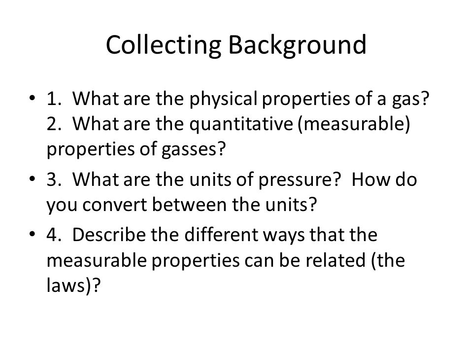 Collecting Background 1.What are the physical properties of a gas.