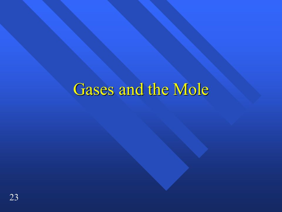 23 Gases and the Mole