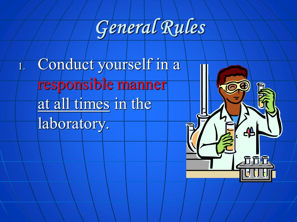 General Rules Conduct yourself in a responsible manner at all times in the laboratory. Conduct yourself in a responsible manner at all times in the la