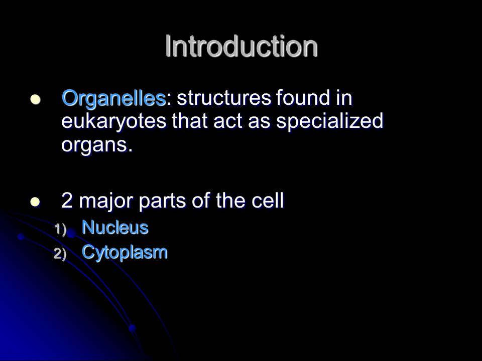 Introduction Organelles: structures found in eukaryotes that act as specialized organs. Organelles: structures found in eukaryotes that act as special