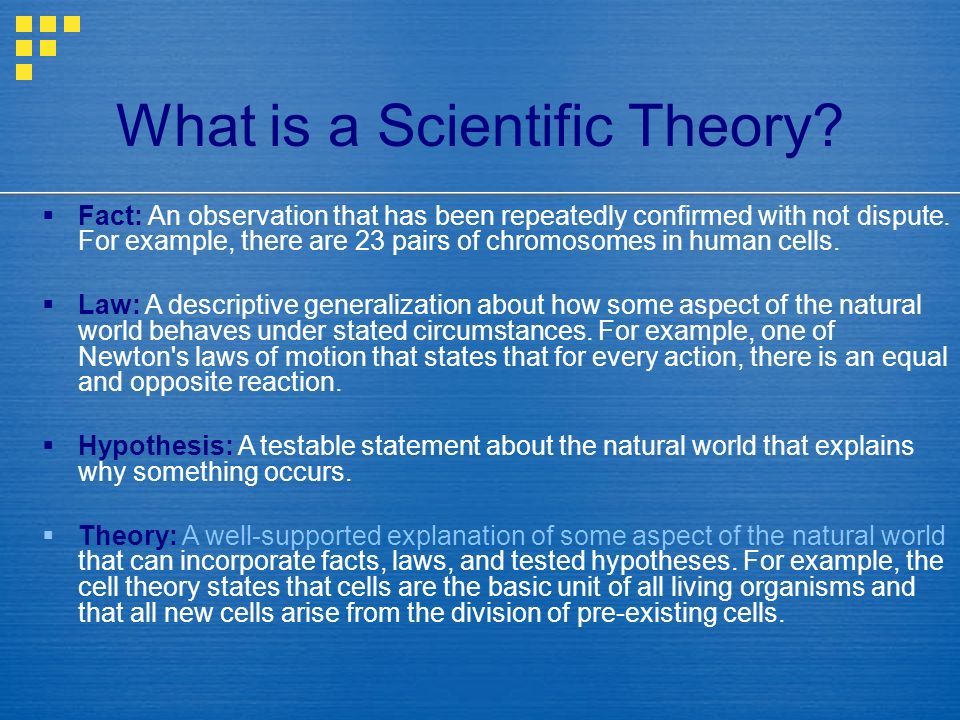 What is a Scientific Theory? Fact: An observation that has been repeatedly confirmed with not dispute. For example, there are 23 pairs of chromosomes