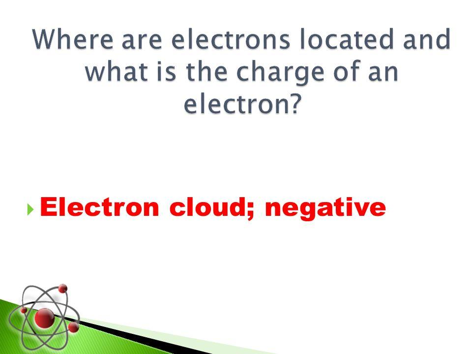Electron cloud; negative
