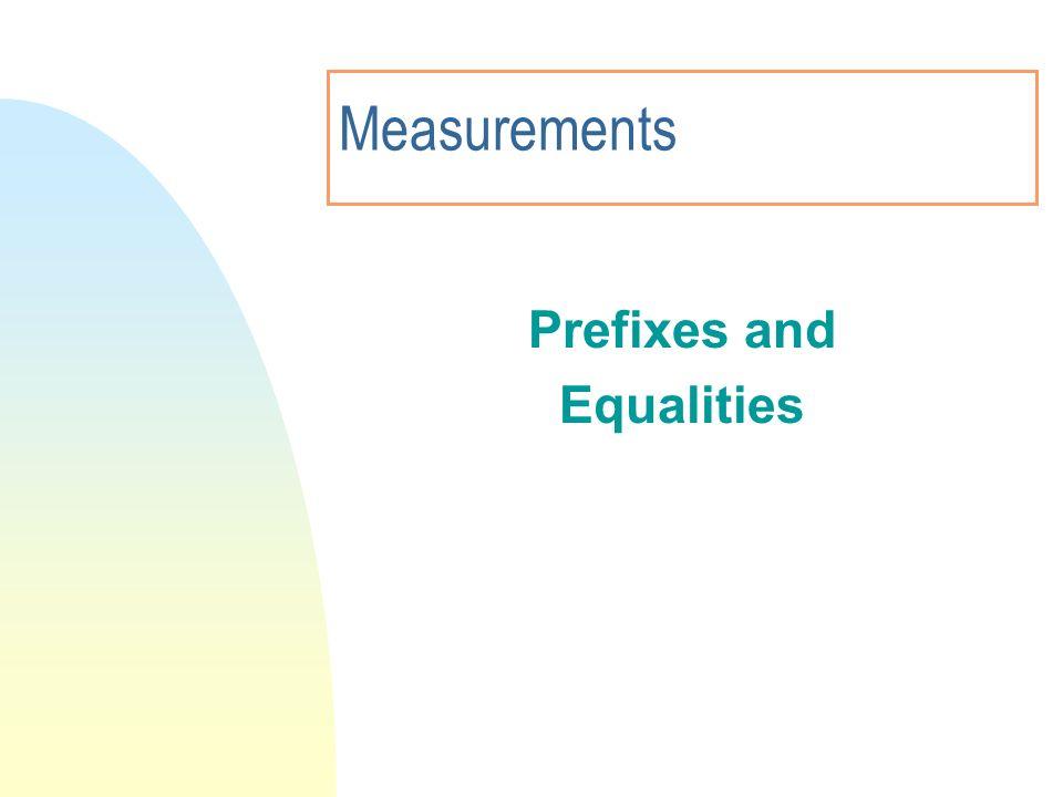Measurements Prefixes and Equalities