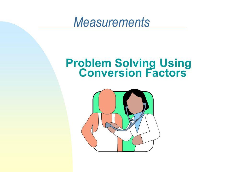 Measurements Problem Solving Using Conversion Factors
