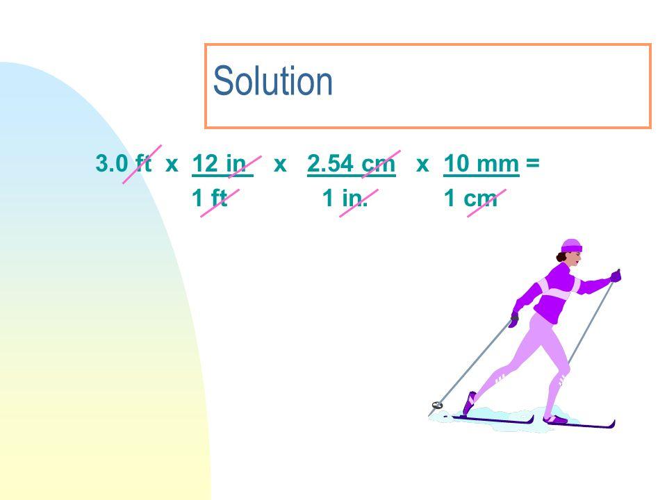 Solution 3.0 ft x 12 in x 2.54 cm x 10 mm = 1 ft 1 in. 1 cm