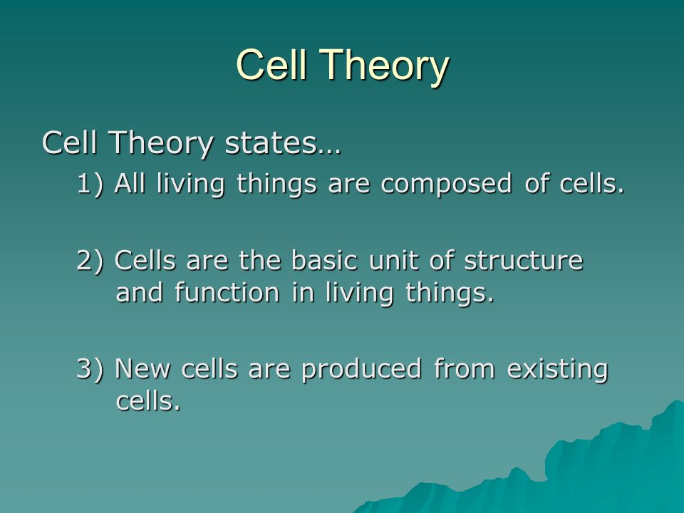 Cell Theory Cell Theory states… 1) All living things are composed of cells. 2) Cells are the basic unit of structure and function in living things. 3)