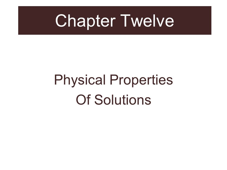 Chapter Twelve Physical Properties Of Solutions