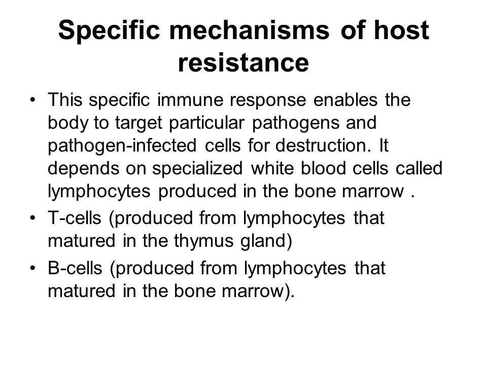 Specific mechanisms of host resistance This specific immune response enables the body to target particular pathogens and pathogen-infected cells for destruction.