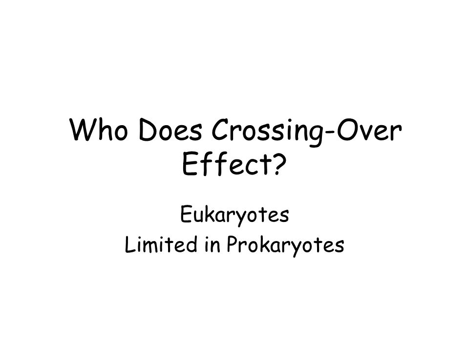 Who Does Crossing-Over Effect? Eukaryotes Limited in Prokaryotes