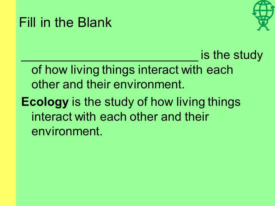 Fill in the Blank A(n) ___________________________ is made up of both living things and the physical environment. An ecosystem is made up of both livi