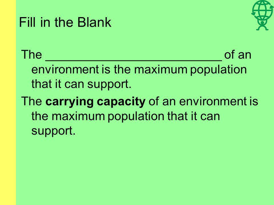 Fill in the Blank The __________________________ of an environment is the maximum population that it can support.
