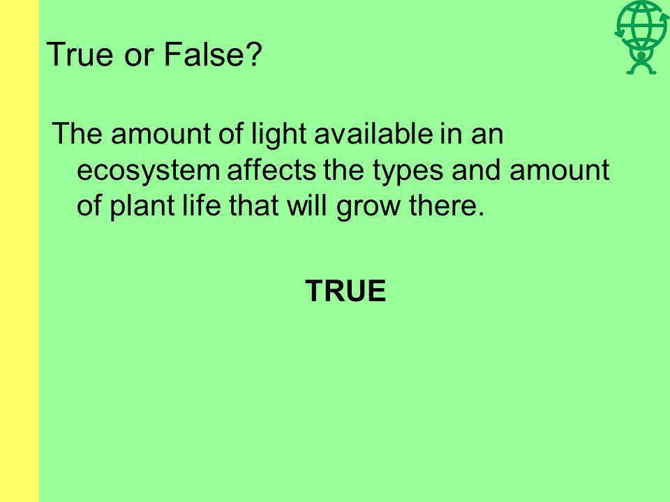 True or False? Organisms in soil are an example of abiotic factors. FALSE