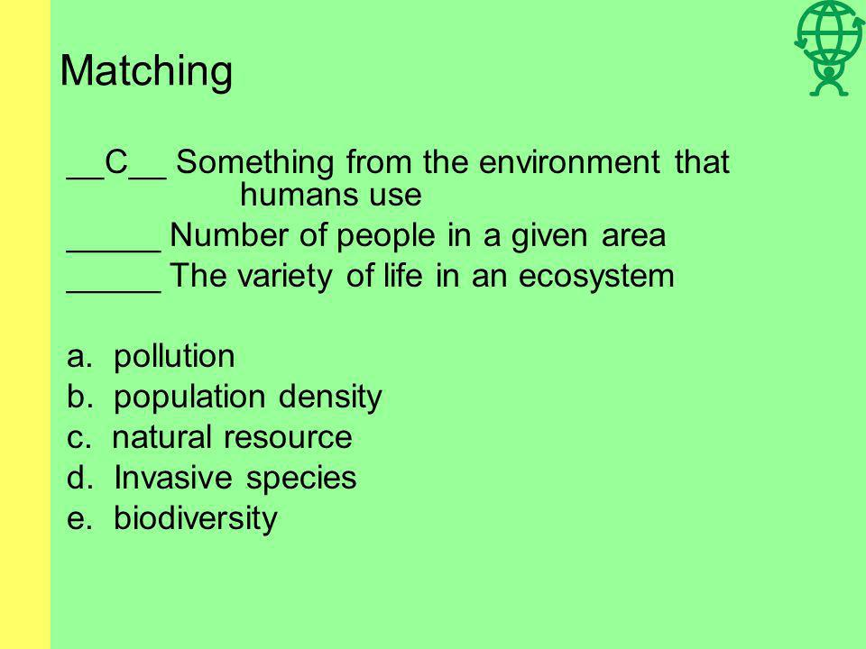 Matching _____ A substance that degrades the environment _____ An introduced species _____ The variety of life in an ecosystem a. pollution b. populat