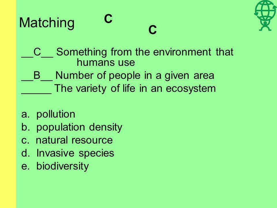 Matching __C__ Something from the environment that humans use _____ Number of people in a given area _____ The variety of life in an ecosystem a. poll