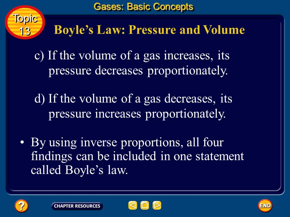 Boyles Law: Pressure and Volume After performing many experiments with gases at constant temperatures, Boyle had four findings. a) If the pressure of