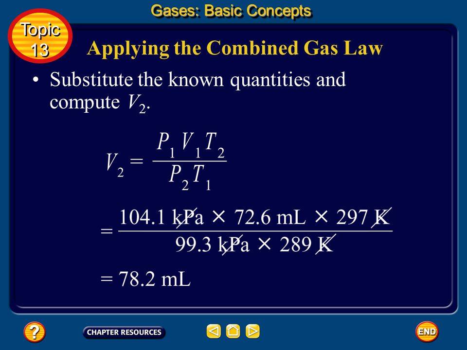 Applying the Combined Gas Law Next, solve the combined gas law equation for the quantity to be determined, the new volume, V 2. Gases: Basic Concepts