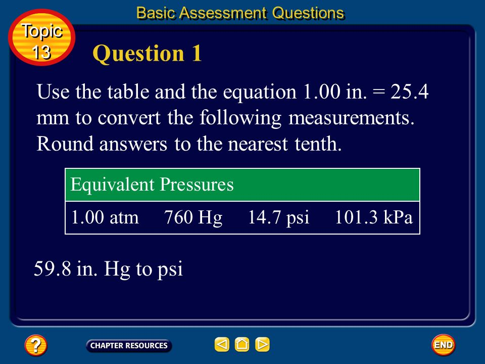 Question 1 – 3 Use the table and the equation 1.00 in. = 25.4 mm to convert the following measurements. Round answers to the nearest tenth. Gases: Bas