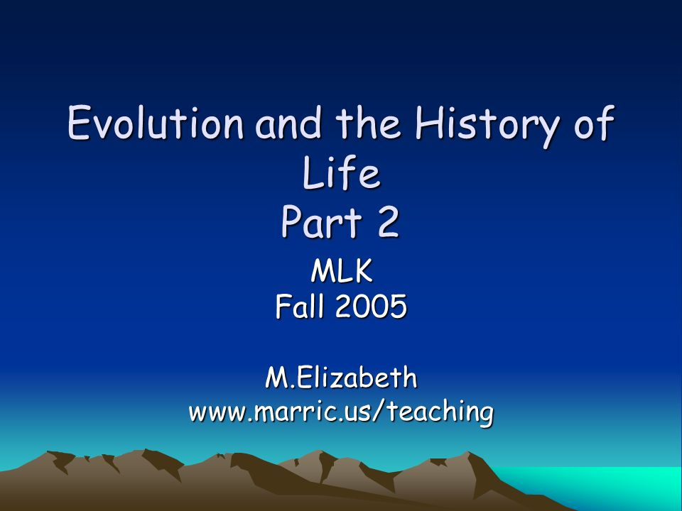 Evolution and the History of Life Part 2 MLK Fall 2005 M.Elizabethwww.marric.us/teaching