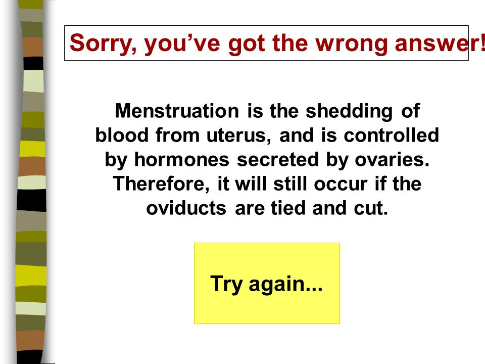 Sorry, youve got the wrong answer!!. Ovulation occurs in ovaries.