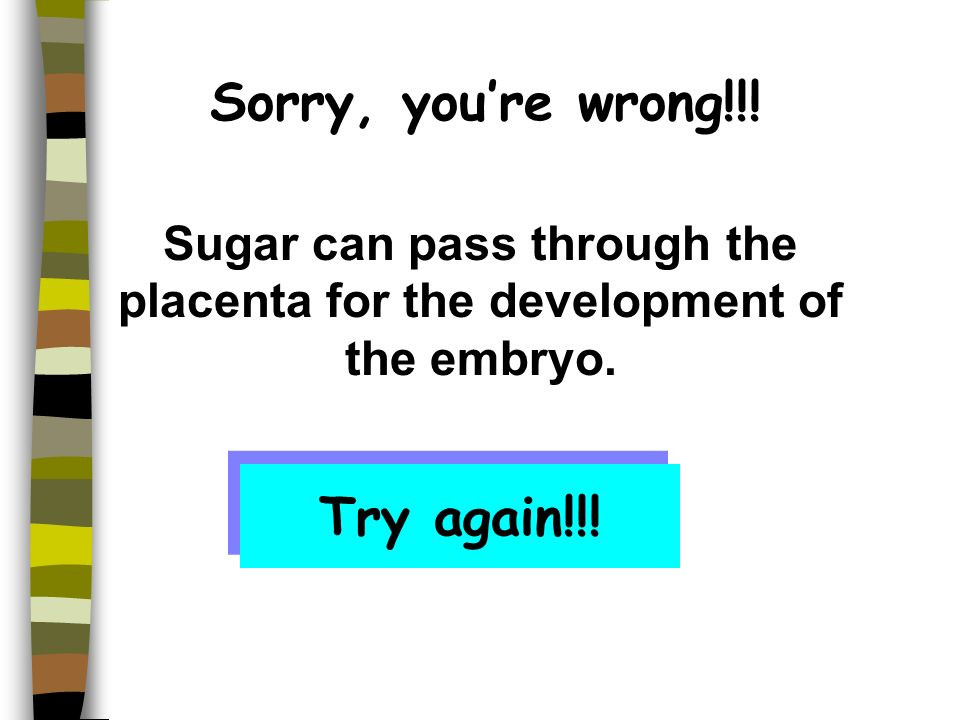 Sorry, youre wrong!!. Oxygen can pass through the placenta for the embryo to undergo respiration.