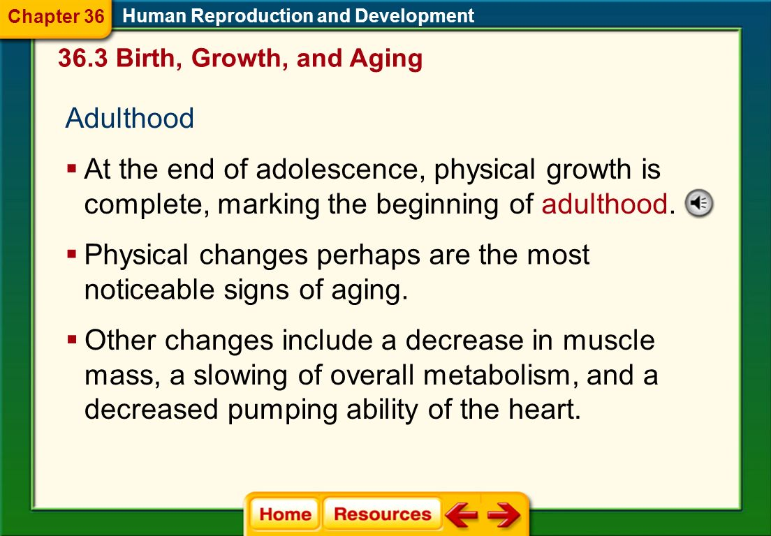 Human Reproduction and Development Begins between ages 8 to 13 in girls and ages 10 to 15 in boys. 36.3 Birth, Growth, and Aging Chapter 36 Puberty ma