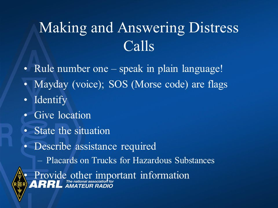 Making and Answering Distress Calls Rule number one – speak in plain language.