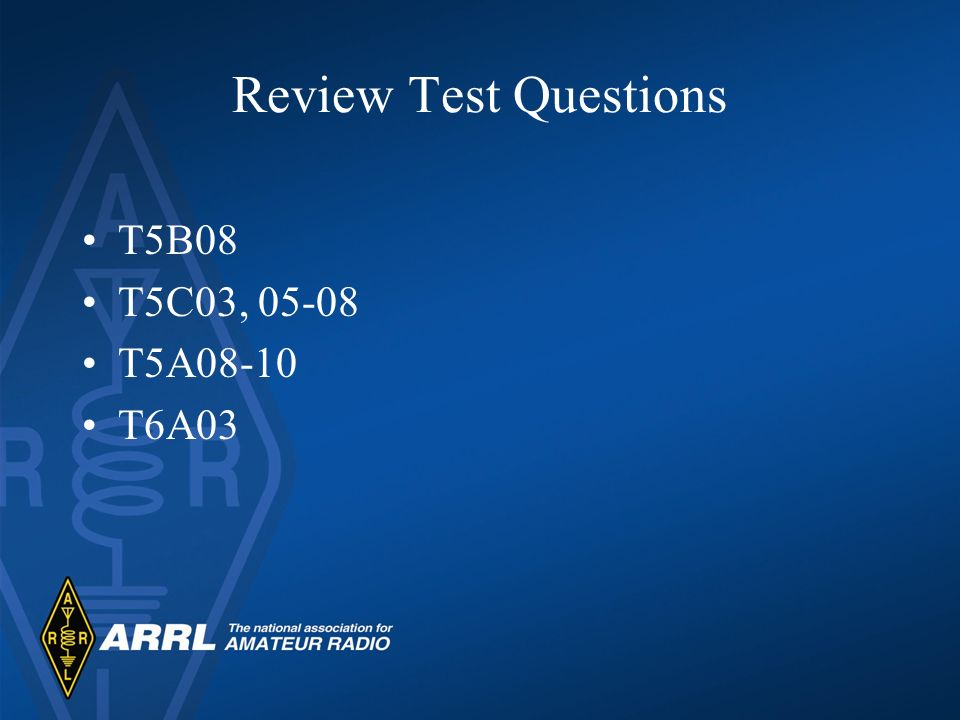 Review Test Questions T5B08 T5C03, 05-08 T5A08-10 T6A03