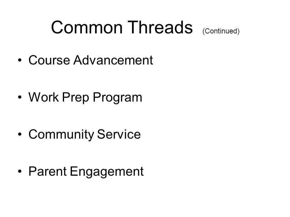 Common Threads (Continued) Course Advancement Work Prep Program Community Service Parent Engagement