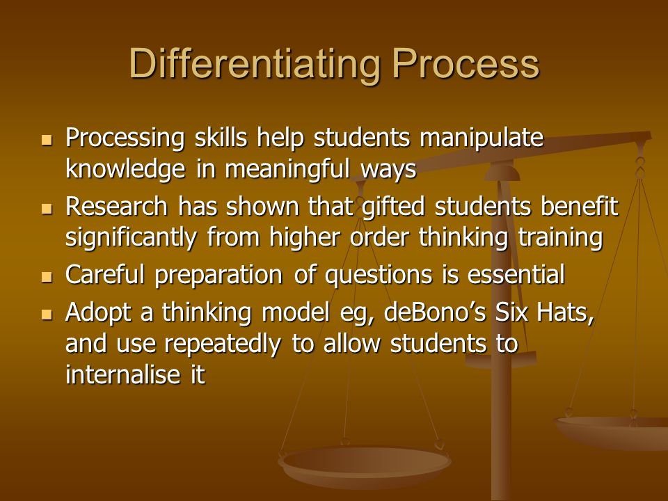 Differentiating Process Processing skills help students manipulate knowledge in meaningful ways Processing skills help students manipulate knowledge i