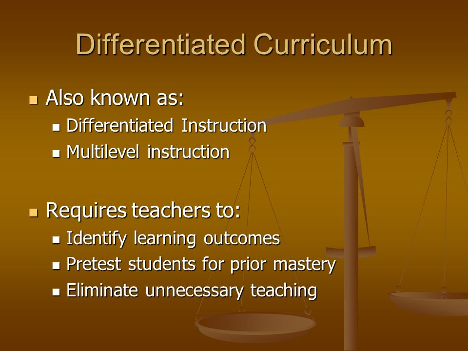 Differentiated Curriculum Also known as: Also known as: Differentiated Instruction Differentiated Instruction Multilevel instruction Multilevel instru