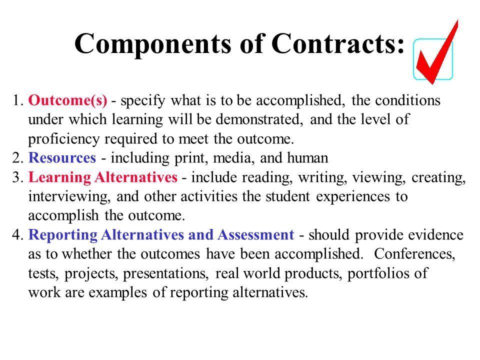 Components of Contracts: 1. Outcome(s) - specify what is to be accomplished, the conditions under which learning will be demonstrated, and the level o