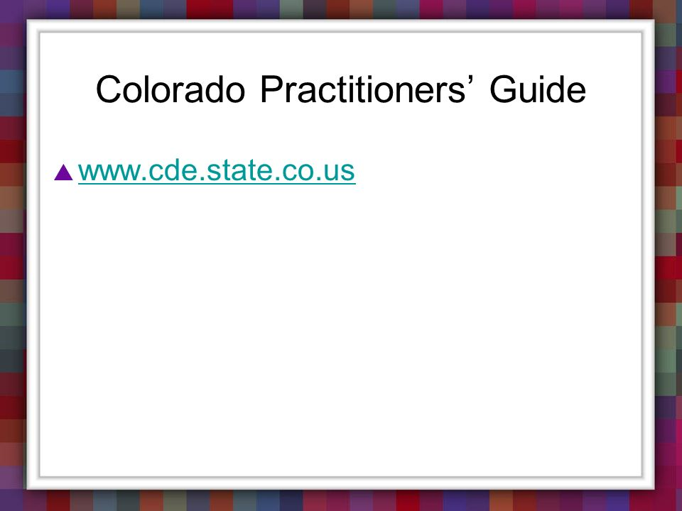 Colorado Practitioners Guide www.cde.state.co.us