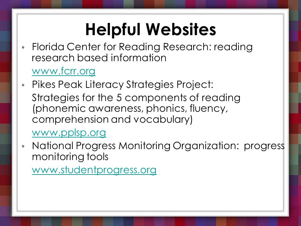 Florida Center for Reading Research: reading research based information www.fcrr.org Pikes Peak Literacy Strategies Project: Strategies for the 5 comp