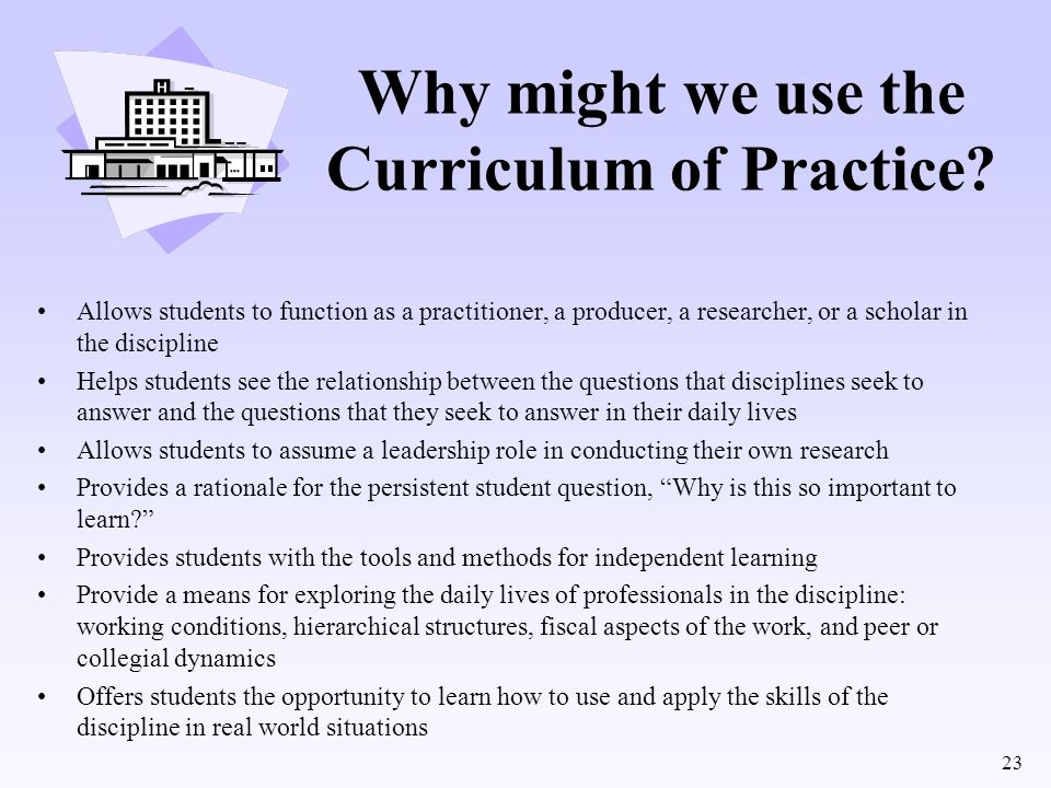 23 Allows students to function as a practitioner, a producer, a researcher, or a scholar in the discipline Helps students see the relationship between