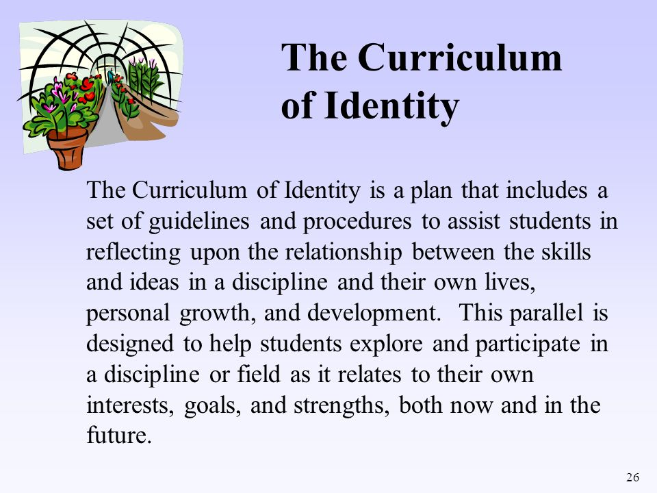 26 The Curriculum of Identity The Curriculum of Identity is a plan that includes a set of guidelines and procedures to assist students in reflecting u